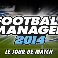 """Football Manager 2014 : les nouveautés du """"Jour du Match"""" présentées en vidéo"""