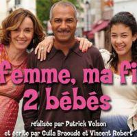 Ma femme, ma fille, 2 bébés ... on l'a vu ... on vous dit tout
