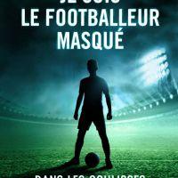 Je suis le footballeur masqué : sexe, Gignac... le livre choc sur les coulisses du foot