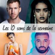 Playlist - Les 10 sons de la semaine : Calvin Harris et Rihanna, Drake, Kesha...
