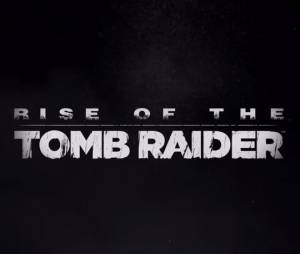 Rise of the Tomb Raider : premmier trailer de gameplay