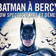 Batman Live à Bercy : un show incroyable (VIDEO)