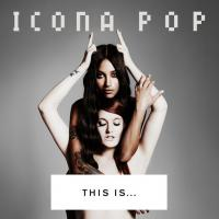"""""""This is..."""" d'Icona Pop disponible le 23 septembre"""