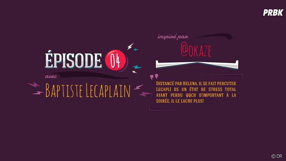 What Ze Teuf : Baptise Lecaplain était dans l'épisode 4