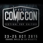 Comic Con Paris 2015 : 5 raisons de ne pas louper le salon parisien !