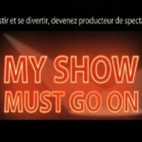 My Show Must Go On ... Investir et se divertir : devenez producteur de spectacle
