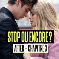 After - Chapitre 3 : stop ou encore, faut-il voir la suite de la saga avec Tessa et Hardin ?