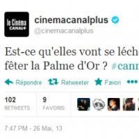"""Cannes 2013 : """"Est-ce qu'elles vont se lécher le minou ?"""", le tweet flop de Canal"""