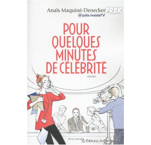 Pour quelques minutes de célébrité, le roman d'Anaïs Maquiné-Denecker, alias Julia Inside TV