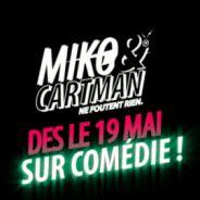 Miko & Cartman ne foutent rien ... dès le jeudi 19 mai 2011 sur Comédie (vidéo)