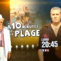 A 10 minutes de la plage sur TF1 ce soir ... lundi 31 mai 2010 ... bande annonce