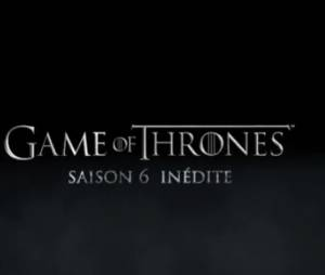 Game of Thrones saison 6 : la bande-annonce